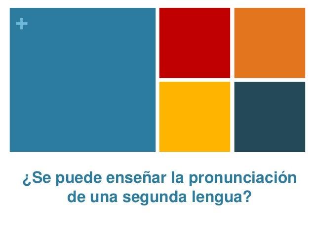 + ¿Se puede enseñar la pronunciación de una segunda lengua?