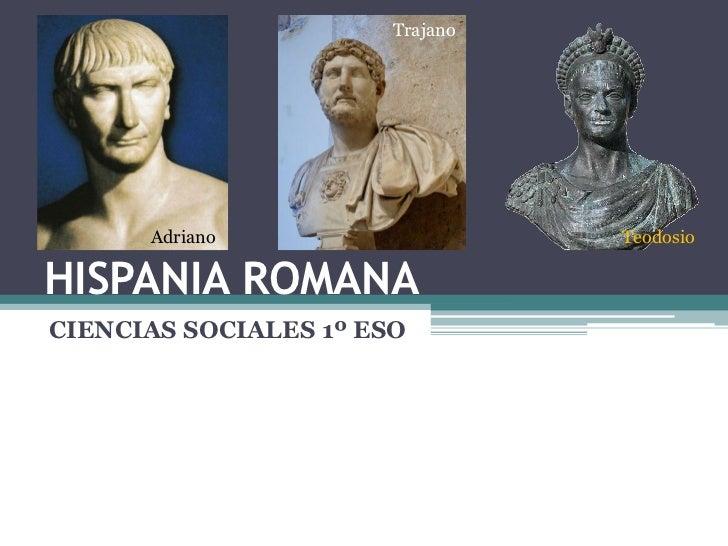 Trajano      Adriano                    TeodosioHISPANIA ROMANACIENCIAS SOCIALES 1º ESO