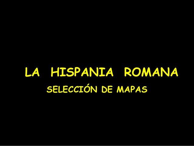 LA HISPANIA ROMANASELECCIÓN DE MAPAS