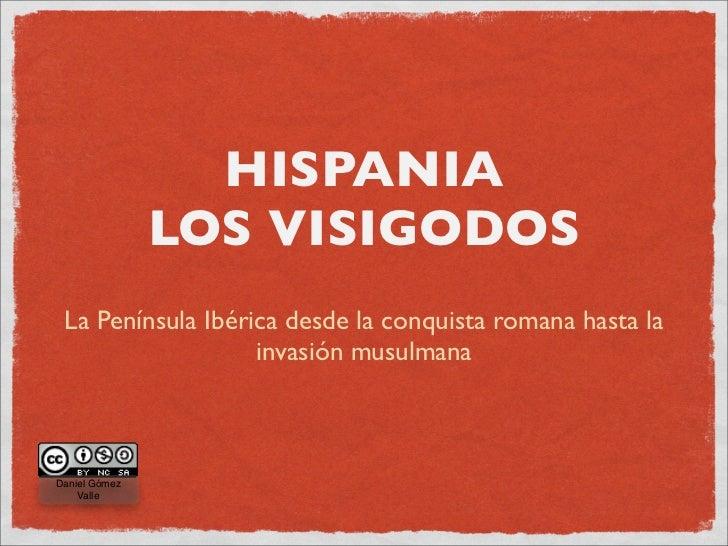 HISPANIA                LOS VISIGODOS  La Península Ibérica desde la conquista romana hasta la                    invasión...