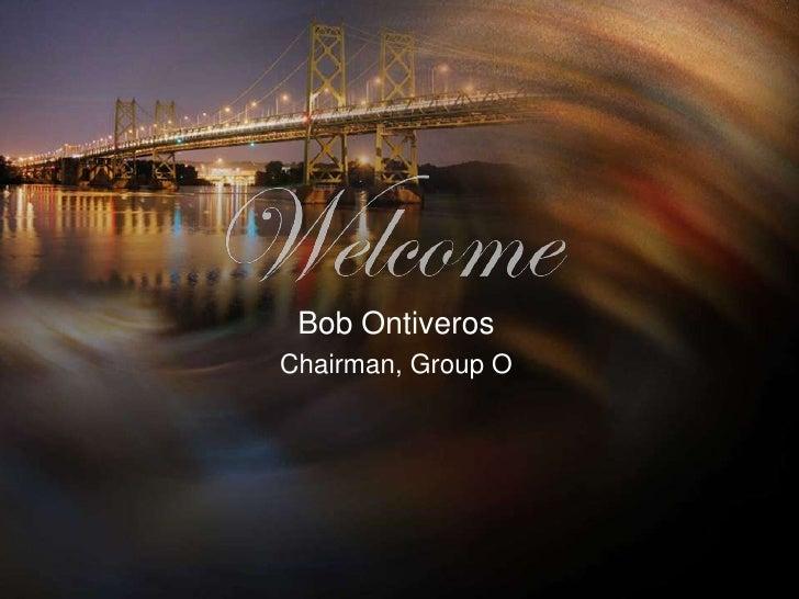 Bob Ontiveros Chairman, Group O
