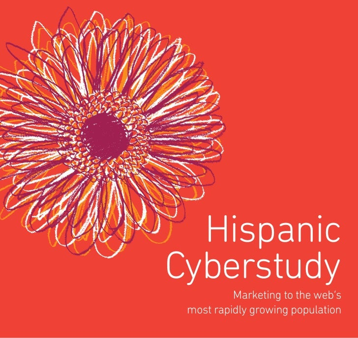 Hispanic Cyberstudy           Marketing to the web's  most rapidly growing population
