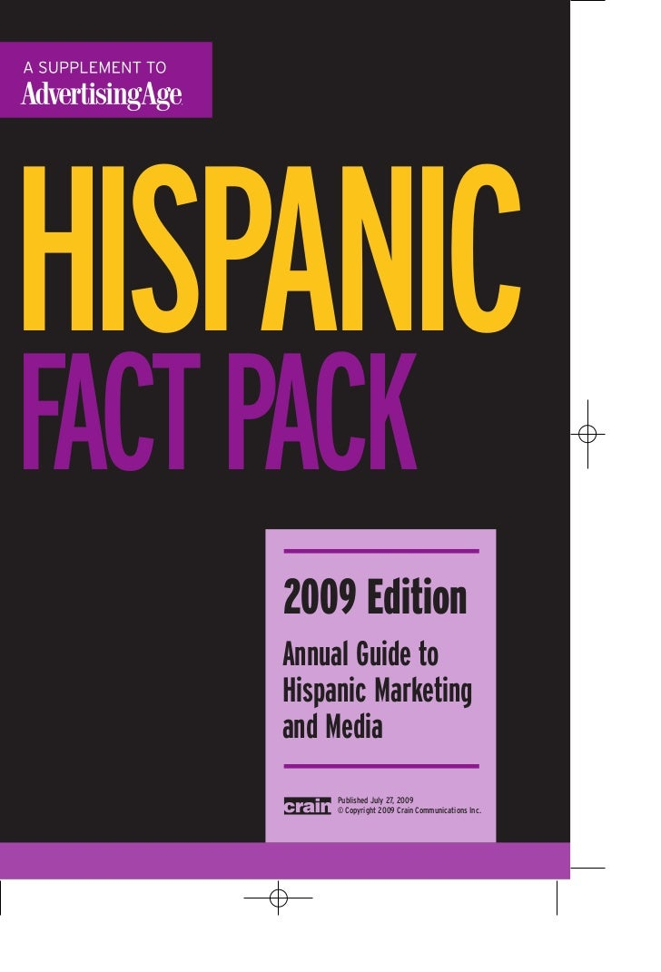 HISPANICFACTPACK     2009 Edition     Annual Guide to     Hispanic Marketing     and Media          Published July 27, 200...