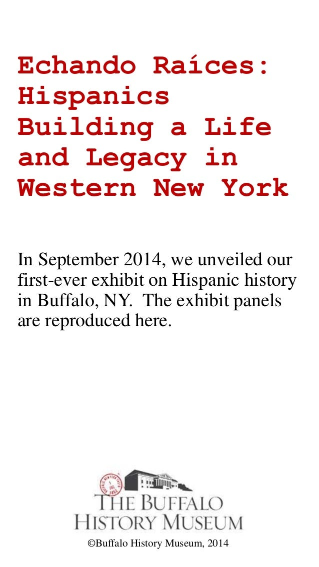 Echando Raíces: Hispanics Building a Life and Legacy in Western New York In September 2014, we unveiled our first-ever exh...