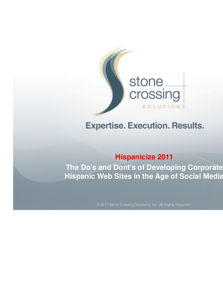 Hispanicize 2011The Do's and Dont's of Developing CorporateHispanic Web Sites in the Age of Social Media         © 2011 St...