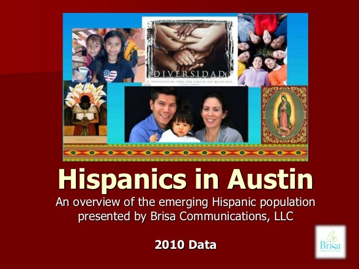 Hispanics in Austin<br />An overview of the emerging Hispanic population <br />presented by Brisa Communications, LLC<br /...