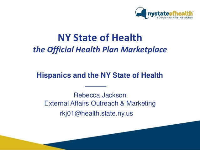NY State of Health the Official Health Plan Marketplace Hispanics and the NY State of Health Rebecca Jackson External Affa...