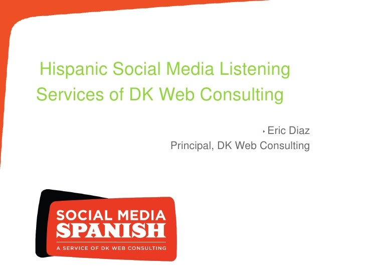 Hispanic Social Media ListeningServices of DK Web Consulting                                  ‣ Eric                      ...