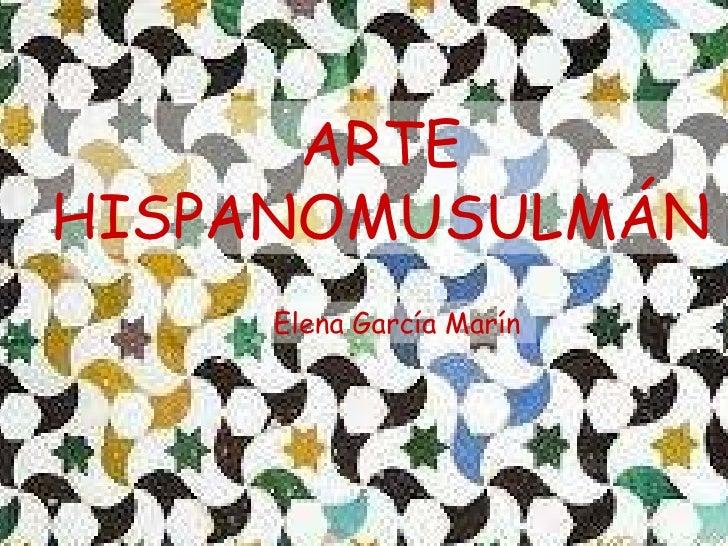 ARTE HISPANOMUSULMÁN Elena García Marín