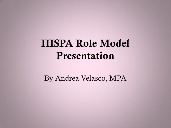 HISPA Role Model  PresentationBy Andrea Velasco, MPA