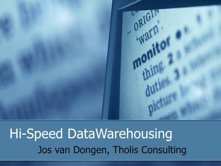 Hi-Speed DataWarehousing     Jos van Dongen, Tholis Consulting