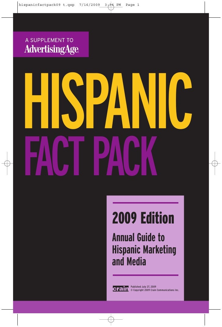 HISPANIC FACTPACK      2009 Edition      Annual Guide to      Hispanic Marketing      and Media           Published July 2...