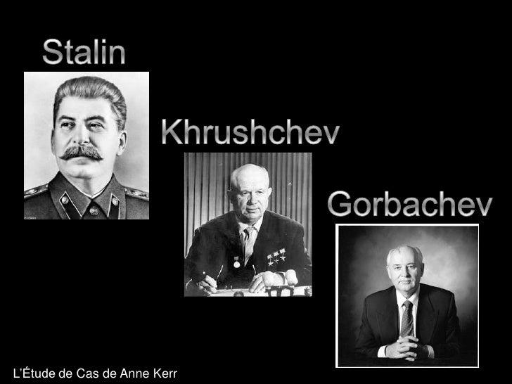 Stalin<br />Khrushchev<br />Gorbachev<br />L'Étudede Cas de Anne Kerr<br />