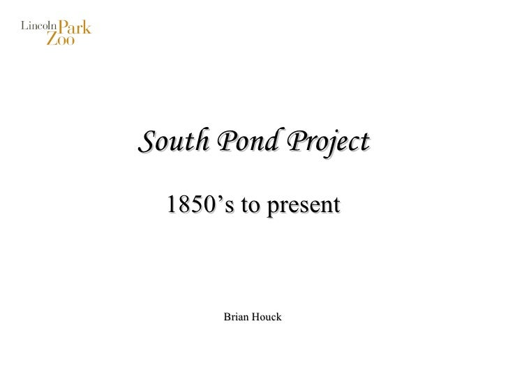 South Pond Project 1850's to present Brian Houck