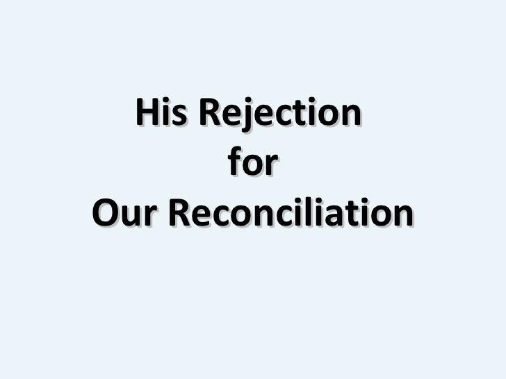 His Rejection  for Our Reconciliation