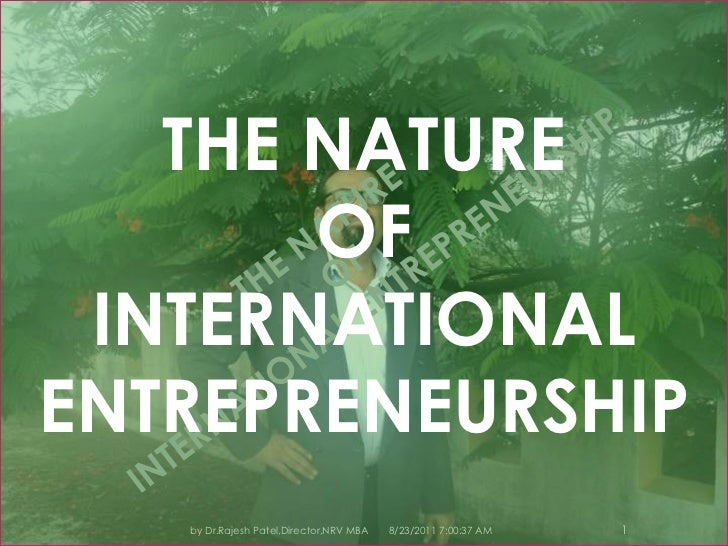 8/23/2011 7:10:59 PM<br />1<br />by Dr.Rajesh Patel,Director,NRV MBA<br />THE NATURE <br />OF <br />INTERNATIONAL ENTREPRE...