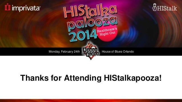 Monday, February 24th  House of Blues Orlando  Thanks for Attending HIStalkapooza! 1 © Imprivata, Inc.   All Rights Reserv...