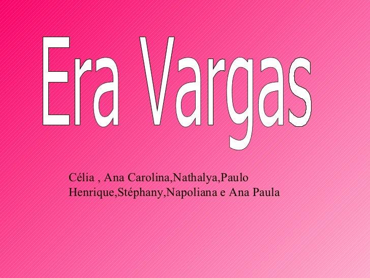 Era Vargas Célia , Ana Carolina,Nathalya,Paulo Henrique,Stéphany,Napoliana e Ana Paula