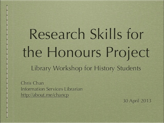 Research Skills forthe Honours ProjectLibrary Workshop for History StudentsChris ChanInformation Services Librarianhttp://...
