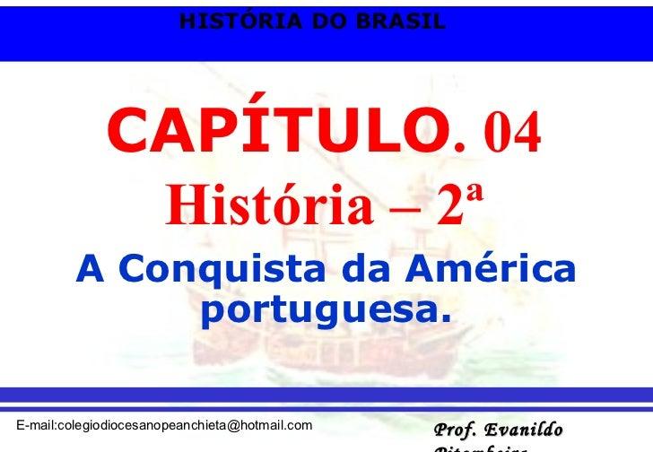 CAPÍTULO . 04 História – 2ª A Conquista da América portuguesa.
