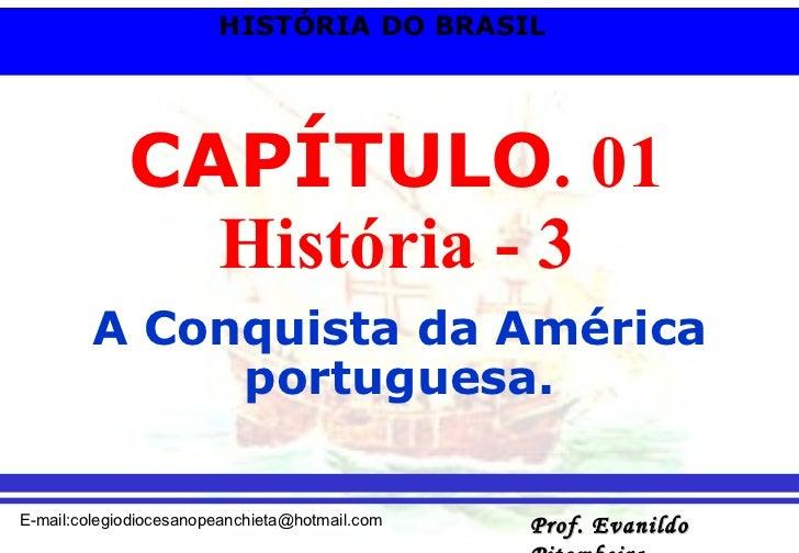CAPÍTULO . 01 História - 3 A Conquista da América portuguesa.