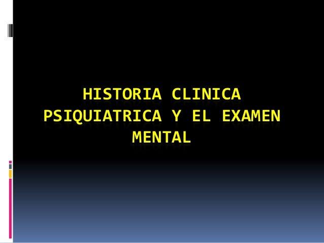 HISTORIA CLINICAPSIQUIATRICA Y EL EXAMENMENTAL