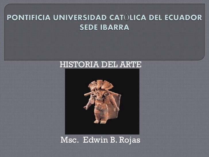 HISTORIA DEL ARTEMsc. Edwin B. Rojas