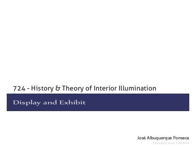 724 - History & Theory of Interior IlluminationDisplay and Exhibit                                        José Albuquerque...