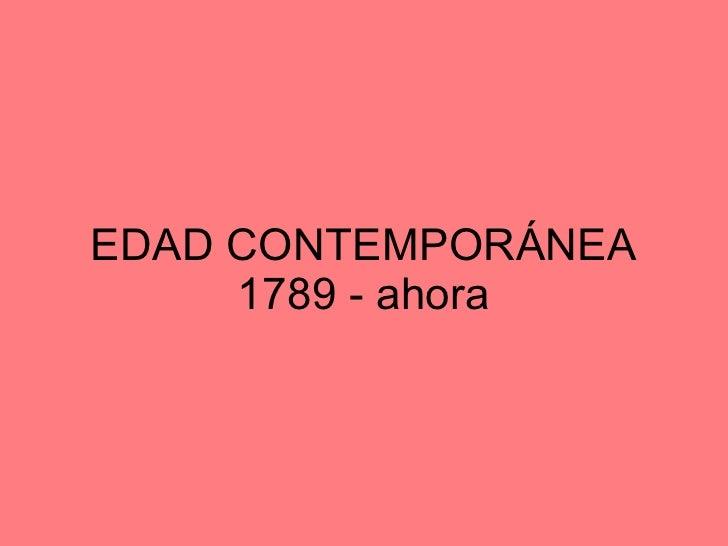 EDAD CONTEMPORÁNEA 1789 - ahora