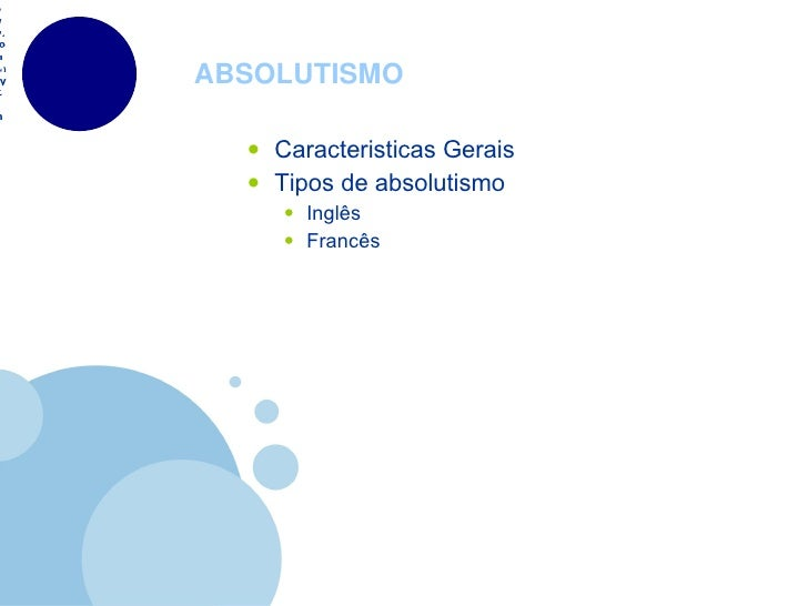 ABSOLUTISMO <ul><li>Caracteristicas Gerais </li></ul><ul><li>Tipos de absolutismo </li></ul><ul><ul><li>Inglês </li></ul><...