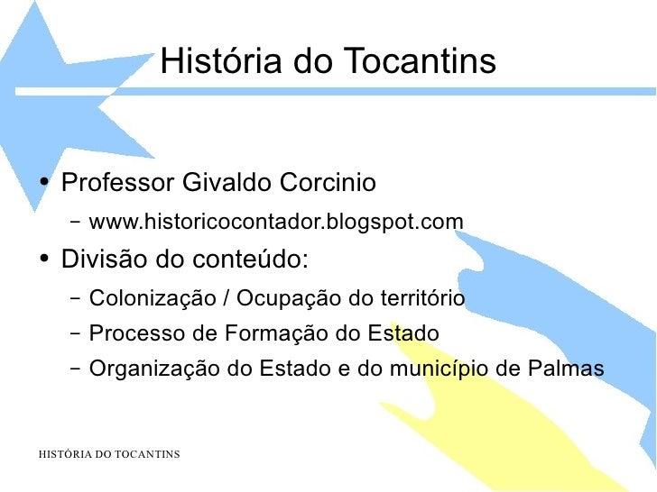 História do Tocantins <ul><li>Professor Givaldo Corcinio </li></ul><ul><ul><li>www.historicocontador.blogspot.com </li></u...