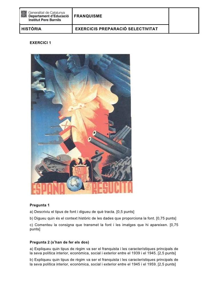 FRANQUISMEHISTÒRIA                       EXERCICIS PREPARACIÓ SELECTIVITAT   EXERCICI 1   Pregunta 1   a) Descriviu el tip...