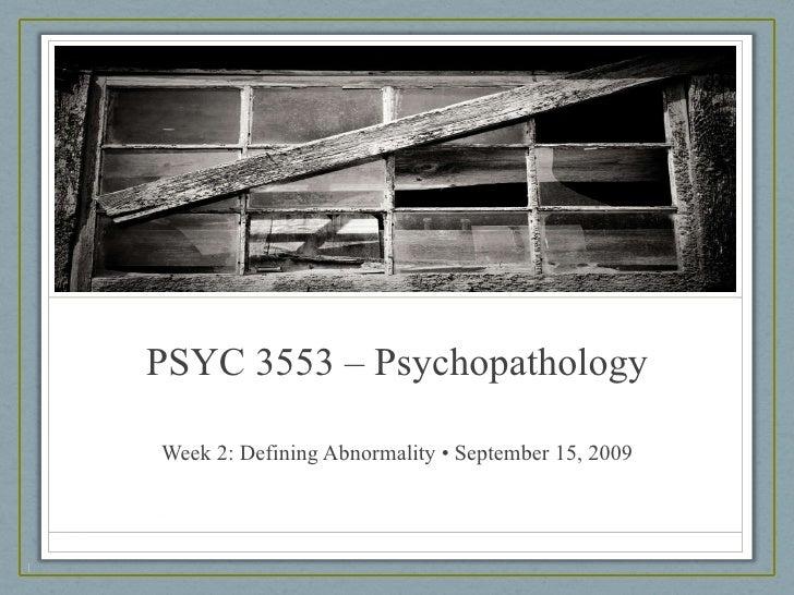 PSYC 3553 – Psychopathology Week 2: Defining Abnormality • September 15, 2009