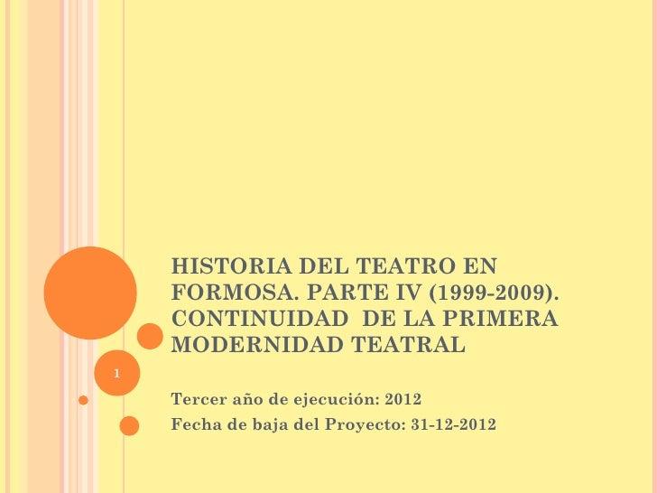 HISTORIA DEL TEATRO EN    FORMOSA. PARTE IV (1999-2009).    CONTINUIDAD DE LA PRIMERA    MODERNIDAD TEATRAL1    Tercer año...