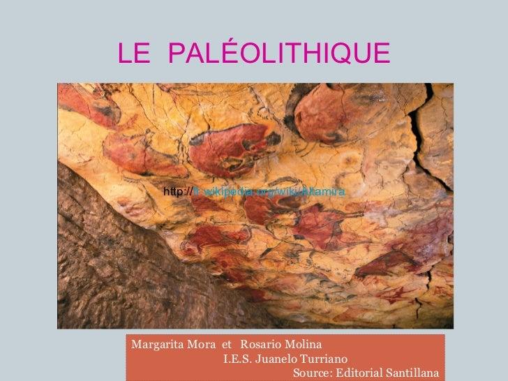 LE  PALÉOLITHIQUE Margarita Mora  et  Rosario Molina I.E.S. Juanelo Turriano Source : Editorial Santillana http:// fr.wiki...