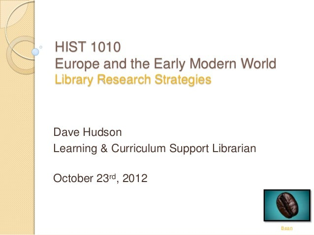 HIST 1010Europe and the Early Modern WorldLibrary Research StrategiesDave HudsonLearning & Curriculum Support LibrarianOct...