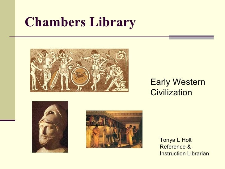 Chambers Library Early Western  Civilization Tonya L Holt Reference &  Instruction Librarian