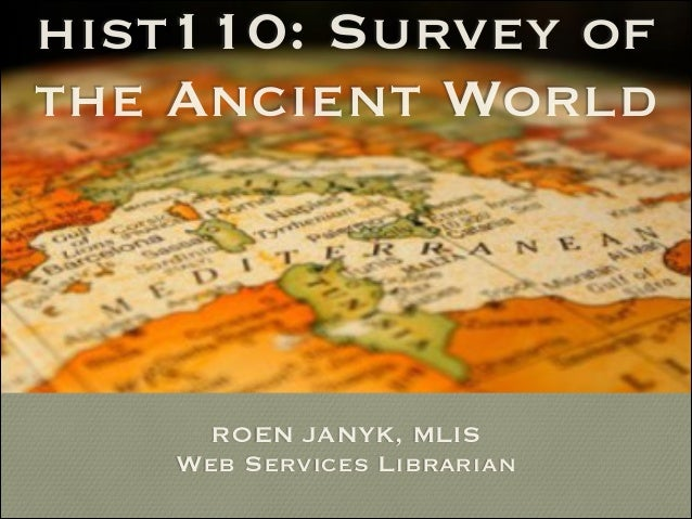 hist110: Survey of the Ancient World ROEN JANYK, MLIS Web Services Librarian