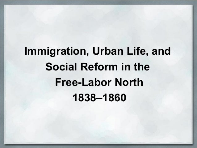 Immigration, Urban Life, and Social Reform in the Free-Labor North 1838–1860
