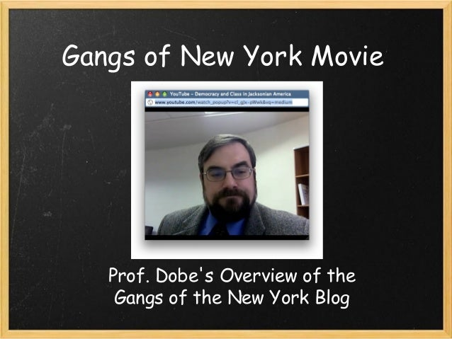 Gangs of New York Movie Prof. Dobe's Overview of the Gangs of the New York Blog