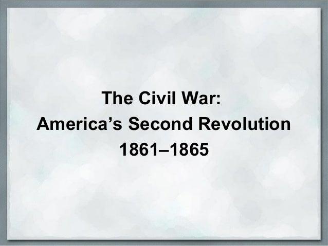 The Civil War: America's Second Revolution 1861–1865