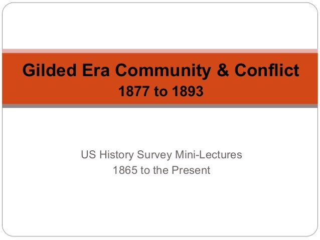 Gilded Era Community & Conflict 1877 to 1893  US History Survey Mini-Lectures 1865 to the Present