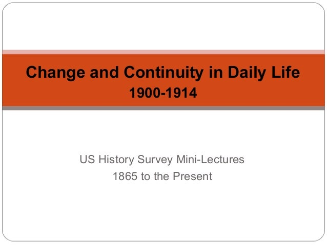 Change and Continuity in Daily Life 1900-1914  US History Survey Mini-Lectures 1865 to the Present