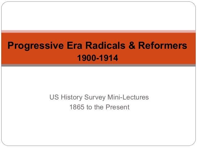 Progressive Era Radicals & Reformers 1900-1914  US History Survey Mini-Lectures 1865 to the Present