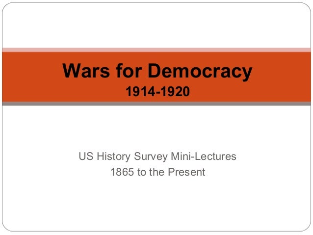 Wars for Democracy 1914-1920  US History Survey Mini-Lectures 1865 to the Present