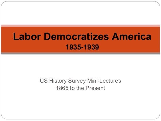 Labor Democratizes America 1935-1939  US History Survey Mini-Lectures 1865 to the Present