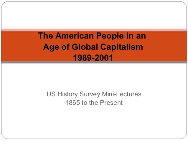 The American People in an Age of Global Capitalism 1989-2001  US History Survey Mini-Lectures 1865 to the Present