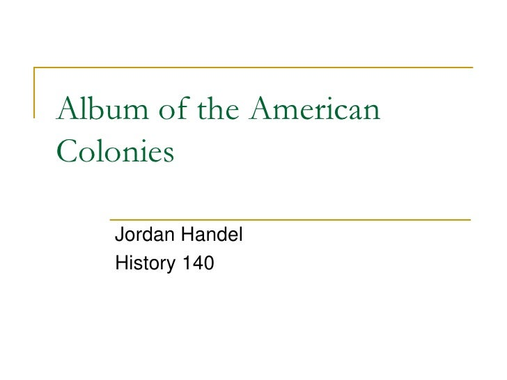 Album of the American Colonies     Jordan Handel    History 140