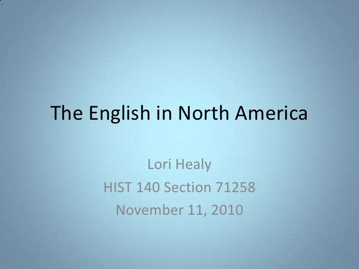 The English in North America<br />Lori Healy<br />HIST 140 Section 71258<br />November 11, 2010<br />