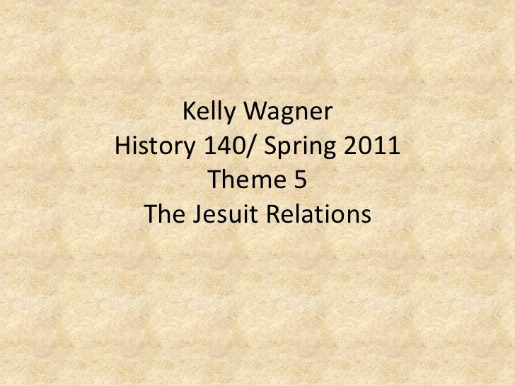 Kelly Wagner History 140/ Spring 2011Theme 5The Jesuit Relations<br />